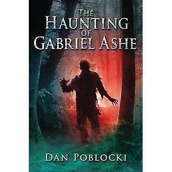 The Haunting of Gabriel Ashe by Dan Poblocki - 9780545402705 Book