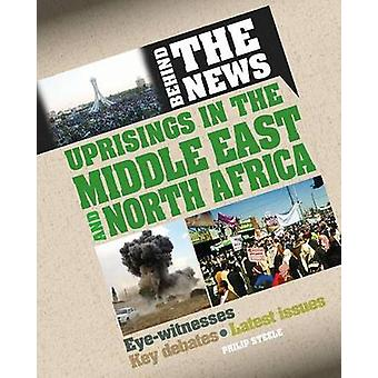 Uprisings in the Middle East and North Africa by Philip Steele - 9780