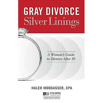 Gray Divorce - Silver Linings - A Woman's Guide to Divorce After 50 by