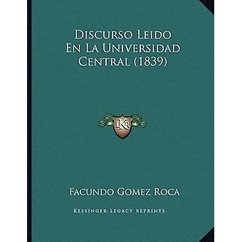 Discurso Leido En La Universidad Central (1839) by Facundo Gomez Roca