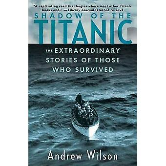 Shadow of the Titanic - The Extraordinary Stories of Those Who Survive