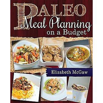 Paleo Meal Planning on a Budget by Elizabeth McGaw - 9781462115068 Bo