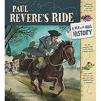 Paul Revere's Ride - A Fly on the Wall History by Thomas Kingsley Trou