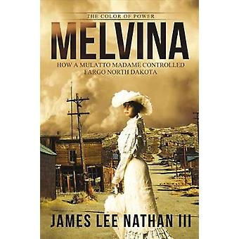 Melvina - The Color of Power by James Nathan - 9781543902198 Book