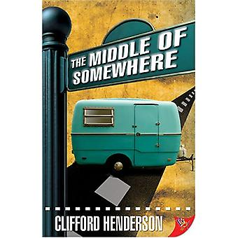 The Middle of Somewhere by Clifford Henderson - 9781602820470 Book