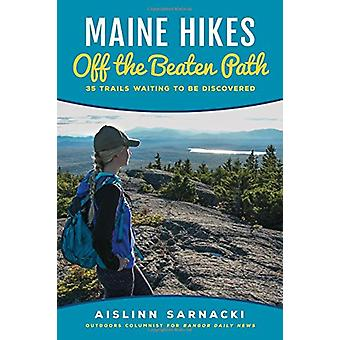Maine Hikes Off the Beaten Path - 35 Trails Waiting to Be Discovered b