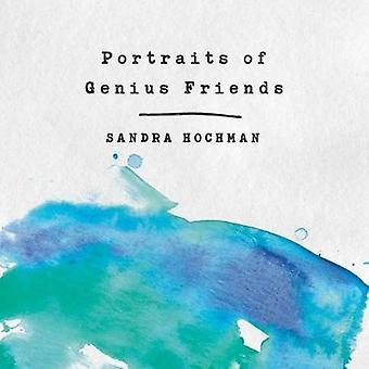 Portraits of Genius Friends by Sandra Hochman - 9781683367338 Book