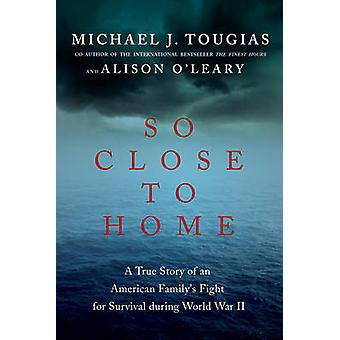 So Close to Home - A True Story of an American Family's Fight for Surv
