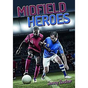 Midfield Heroes by Jonny Zucker - 9781784640149 Book