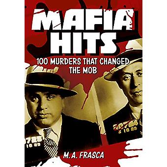 Mafia Hits - 100 Murders That Changed the Mob by M A Frasca - 97817842