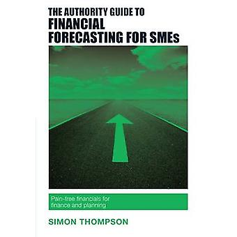 The Authority Guide to Financial Forecasting for SMEs - Pain-Free Fina