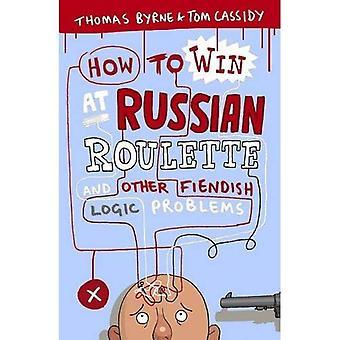 Comment gagner à la Roulette russe: et d'autres problèmes de logique diabolique