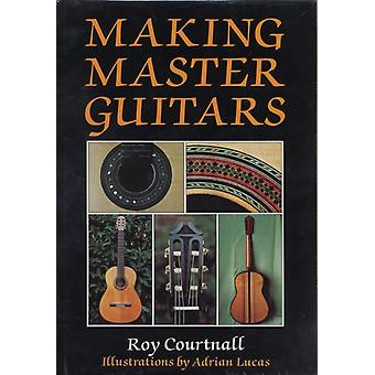 Making Master Guitars (Hardcover) by Courtnall Roy