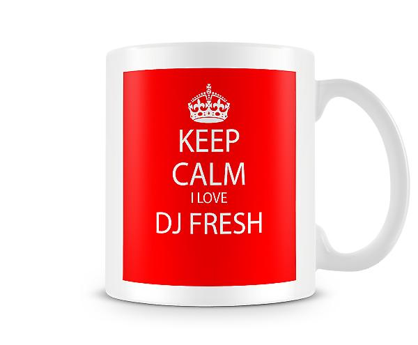Keep Calm I Love DJ Fresh Printed Mug
