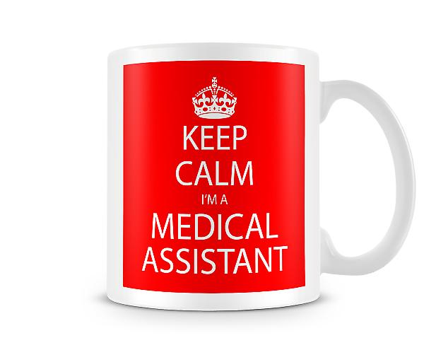 Keep Calm Im A Medical Assistant Printed Mug Printed Mug