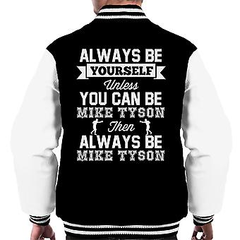 Always Be Yourself Unless You Can Be Mike Tyson Men's Varsity Jacket