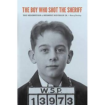 Boy Who Shot the Sheriff - The Redemption of Herbert Nicholls Jr. by N