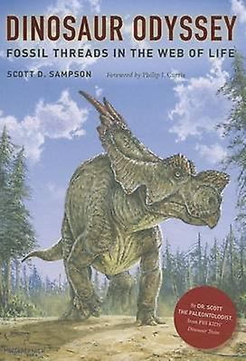 Dinosaur Odyssey - Fossil Threads in the Web of Life by Scott D. Samps