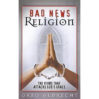 Bad News Religion by Greg Albrecht - 9780529119544 Book