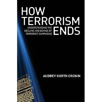 How Terrorism Ends - Understanding the Decline and Demise of Terrorist