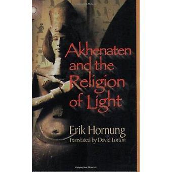 Akhenaten and the Religion of Light by Erik Hornung - David Lorton -