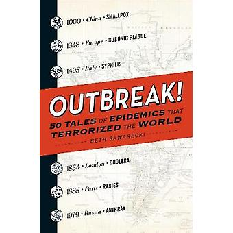 Outbreak! - 50 Tales of Epidemics That Terrorized the World by Beth Sk