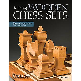 Making Wooden Chess Sets - 15 One-of-a-kind Projects for the Scroll Sa