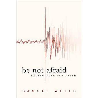 Be Not Afraid by Samuel Wells - 9781587433023 Book