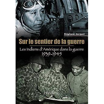 Sur Le Sentier De La Guerre - Les Indiens D'Amerique Dans La Guerre 19