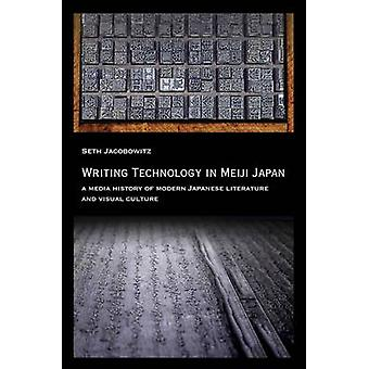 Writing Technology in Meiji Japan - A Media History of Modern Japanese