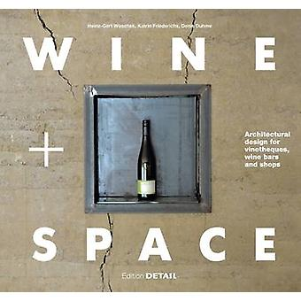 Wine and Space - Architectural Design for Vinotheques - Wine Bars and