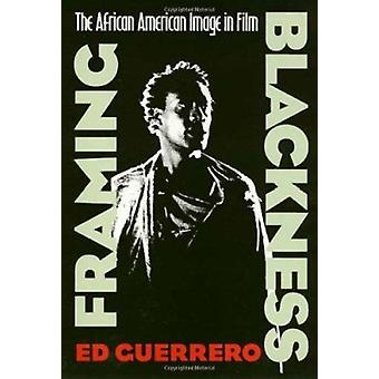 Framing Blackness - The African American Image in Film by Ed Guerrero