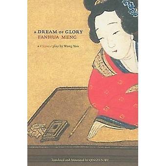 A Dream of Glory (Fanhua Meng) - A Chuanqi Play by Wang Yun by Wang Yu