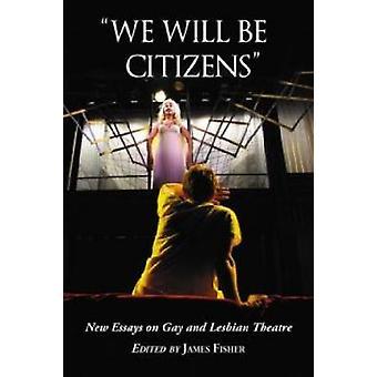 Będziemy obywateli - nowe eseje na gejów i lesbijek teatru przez James F