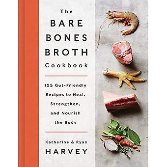 The Bare Bones Broth Cookbook: 125 Gut-Friendly Recipes to Heal, Strengthen, and Nourish the Body