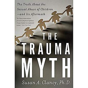 Le mythe du traumatisme: La vérité sur l'exploitation sexuelle des enfants--et ses conséquences