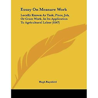 Essay on Measure Work: Locally Known as Task, Piece, Job, or Grate Work, in Its Application to Agricultural Labor...