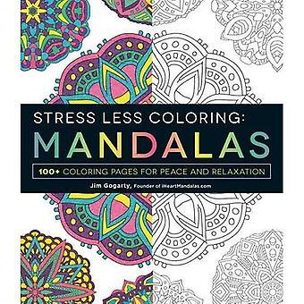 Le stress moins coloriage Mandalas: 100 + coloriages pour la paix et de détente