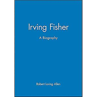 Irving Fisher: A Biography