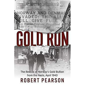 Gold Run: The Rescue of�Norway's Gold Bullion from the�Nazis, April 1940