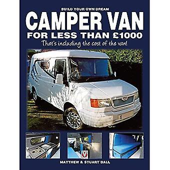 Construisez votre propre rêve Camper Van pour moins de 1000 - qui s y compris le coût de la fourgonnette!