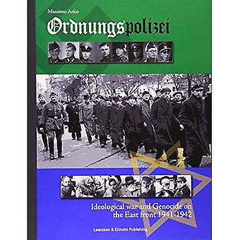 Ordnungspolizei: Ideological War and Genocide in the East 1941-42