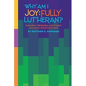 Pourquoi suis-je joyeusement luthérienne?: Instruction, méditation et prières sur les petit catéchisme de Luther