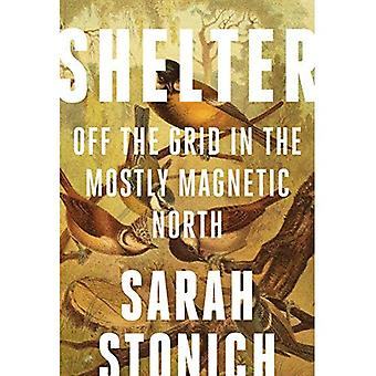 Shelter: Off the Grid in the Mostly Magnetic North (Fesler-Lampert Minnesota Heritage Book)