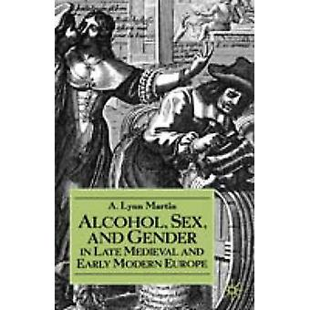 Alcohol Sex and Gender in Late Medieval and Early Modern Europe by Martin & A. Lynn