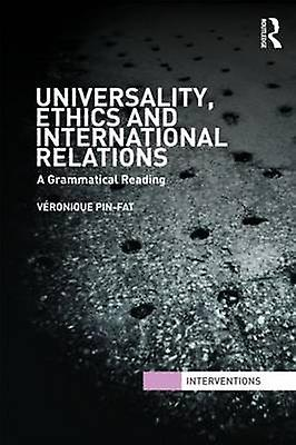 Universality Ethics and International Relations  A Grammatical Reading by PinFat & Vronique