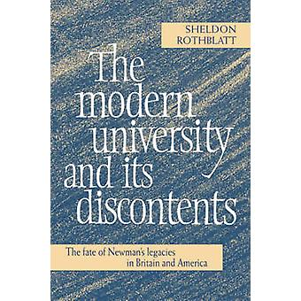 The Modern University and Its Discontents The Fate of Newmans Legacies in Britain and America by Rothblatt & Sheldon