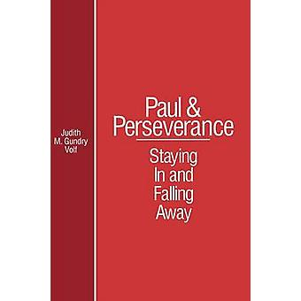 Paul and Perseverance Staying in and Falling Away by GundryVolf & Judith M.