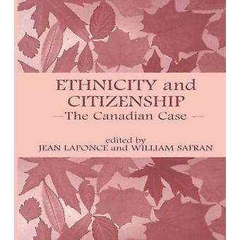 Ethnicity and Citizenship The Canadian Case by Laponce & Jean