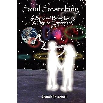 Soul Searching  A Spiritual Being Living A Physical Experience by Bushnell & Gerald